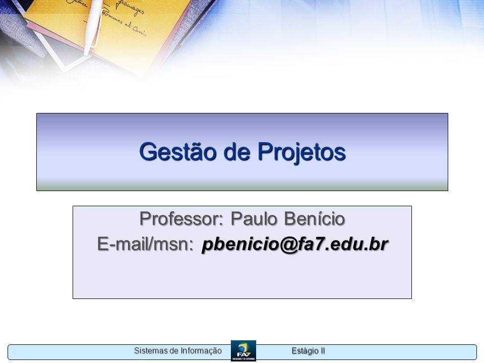 Estágio II Sistemas de Informação Gestão de Projetos Professor: Paulo Benício E-mail/msn: pbenicio@fa7.edu.br