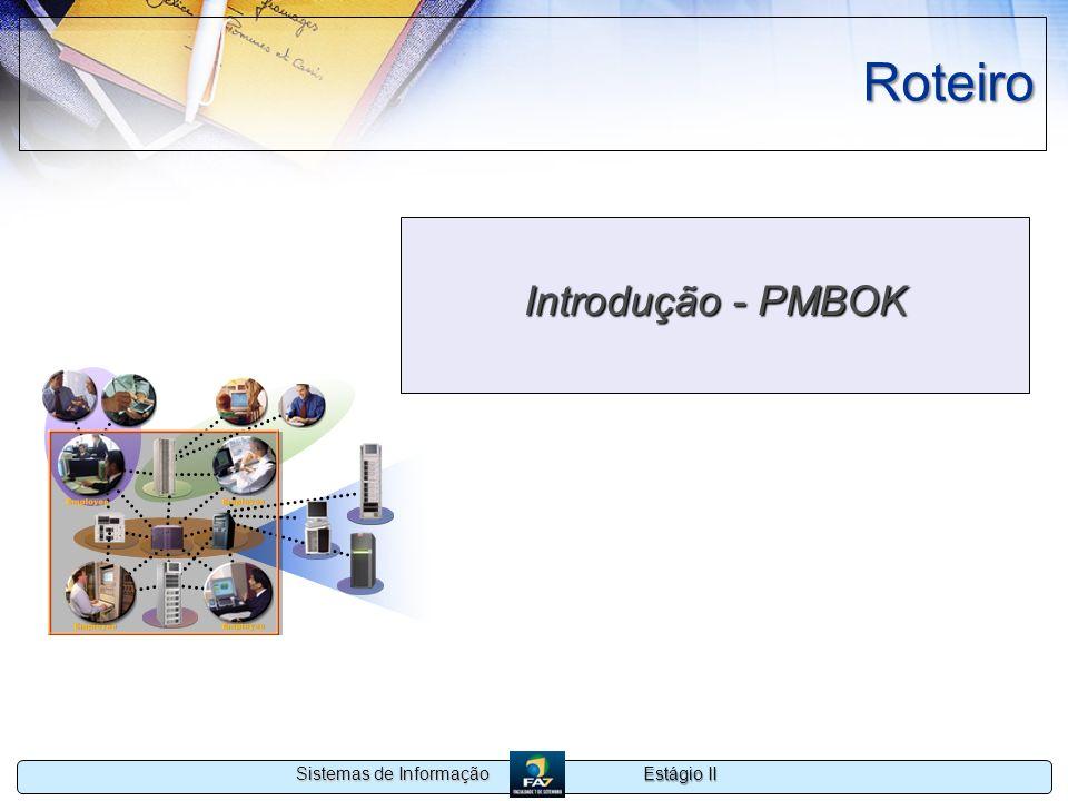 Estágio II Sistemas de Informação Introdução Objetivos da Modelagem: –Refletir uma Realidade –Aproximar usuário –Transferir conhecimento –Permitir a construção de sistema