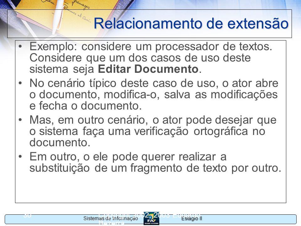 Estágio II Sistemas de Informação Copyright 2002, 2003 Eduardo Bezerra 30 Relacionamento de extensão Exemplo: considere um processador de textos. Cons