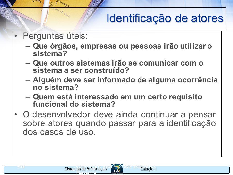 Estágio II Sistemas de Informação Copyright 2002, 2003 Eduardo Bezerra 48 Identificação de atores Perguntas úteis: –Que órgãos, empresas ou pessoas ir