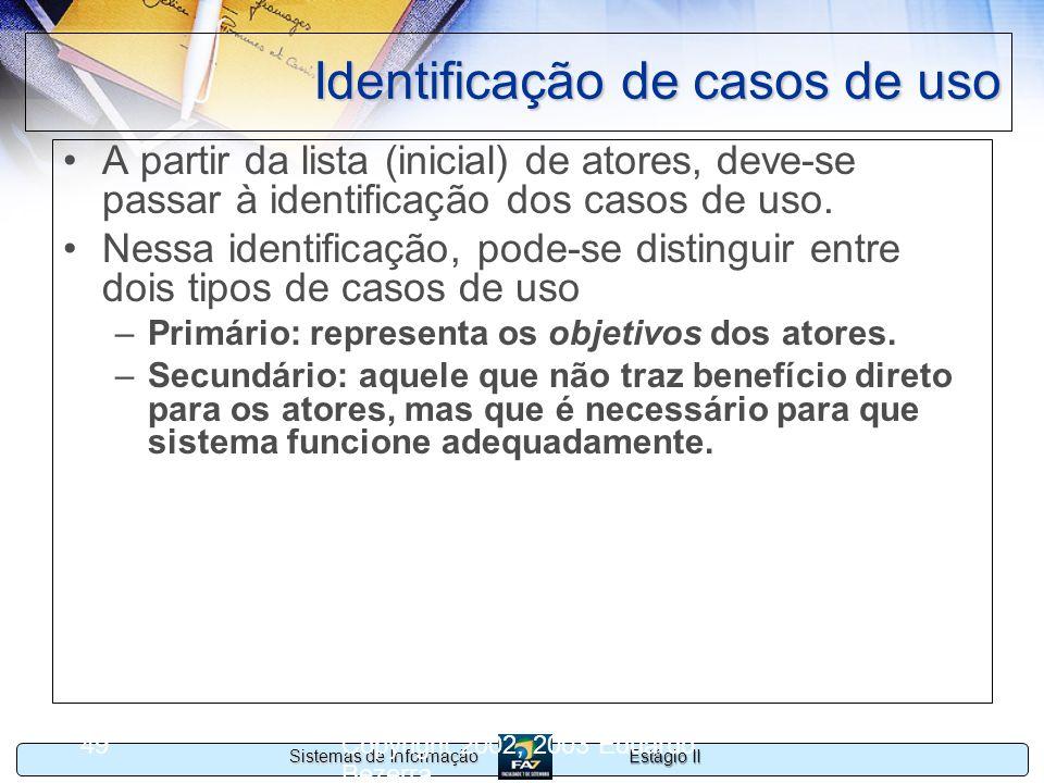 Estágio II Sistemas de Informação Copyright 2002, 2003 Eduardo Bezerra 49 Identificação de casos de uso A partir da lista (inicial) de atores, deve-se