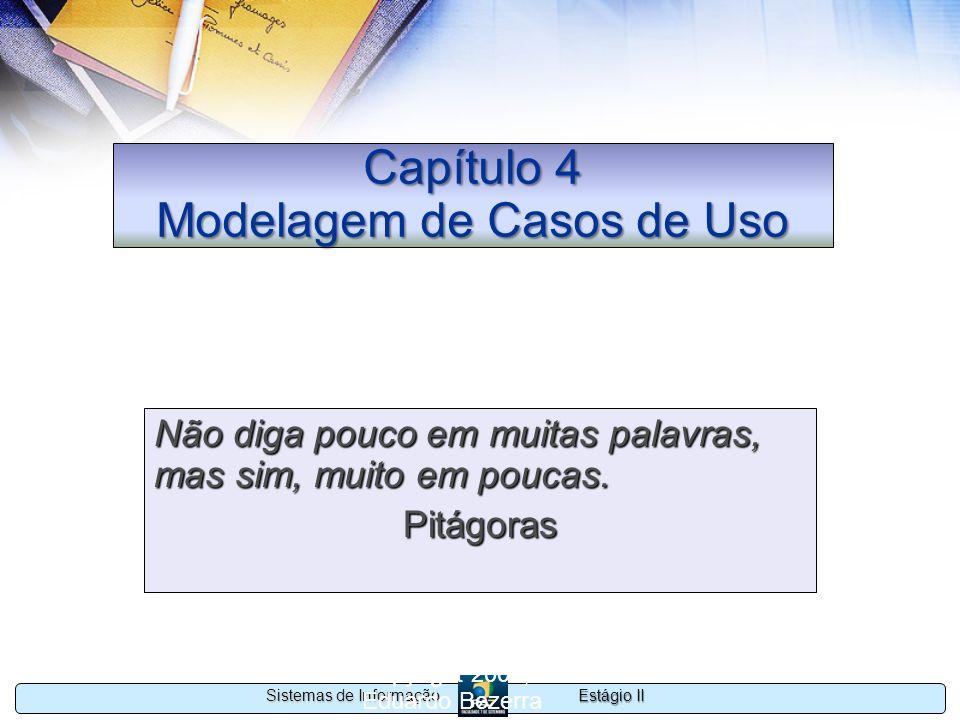Estágio II Sistemas de Informação Copyright 2002, 2003 Eduardo Bezerra 46 Identificação dos elementos do modelo de casos de uso Os atores e os casos de uso são identificados a partir de informações coletadas na fase de levantamento de requisitos do sistema.