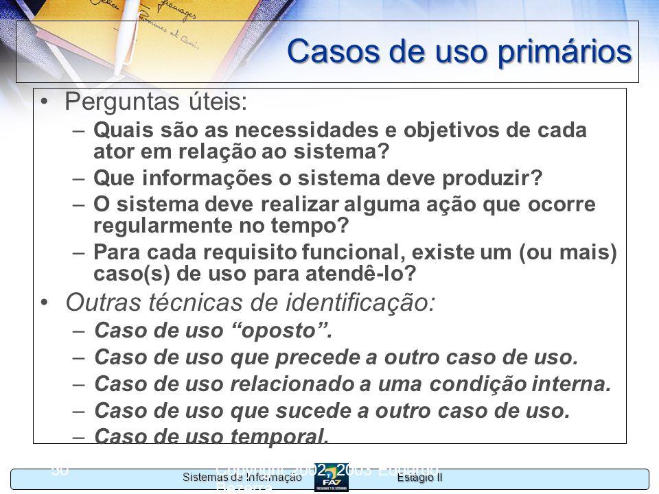 Estágio II Sistemas de Informação Copyright 2002, 2003 Eduardo Bezerra 50 Casos de uso primários Perguntas úteis: –Quais são as necessidades e objetiv
