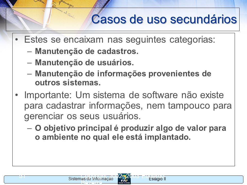 Estágio II Sistemas de Informação Copyright 2002, 2003 Eduardo Bezerra 51 Casos de uso secundários Estes se encaixam nas seguintes categorias: –Manute