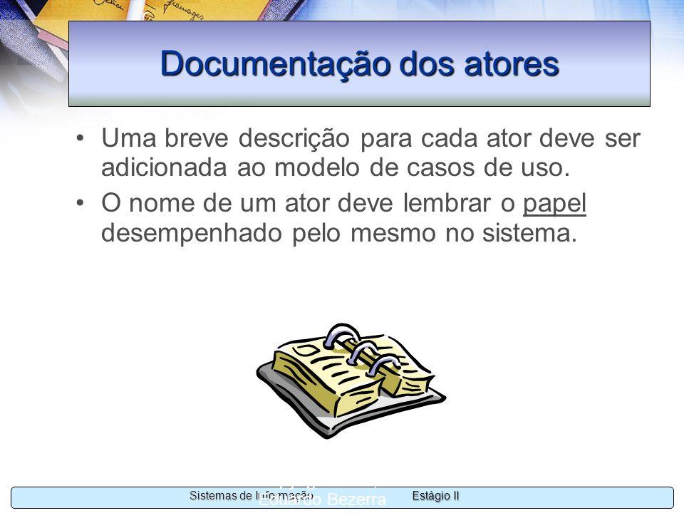 Estágio II Sistemas de Informação Copyright 2002, 2003 Eduardo Bezerra 55 Documentação dos atores Uma breve descrição para cada ator deve ser adiciona