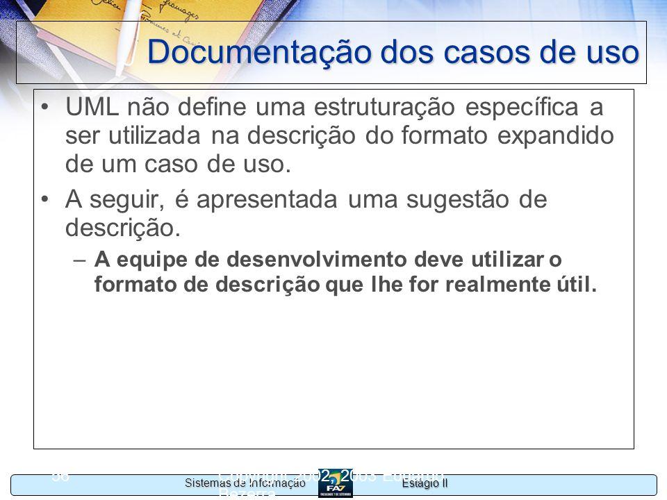 Estágio II Sistemas de Informação Copyright 2002, 2003 Eduardo Bezerra 56 Documentação dos casos de uso UML não define uma estruturação específica a s