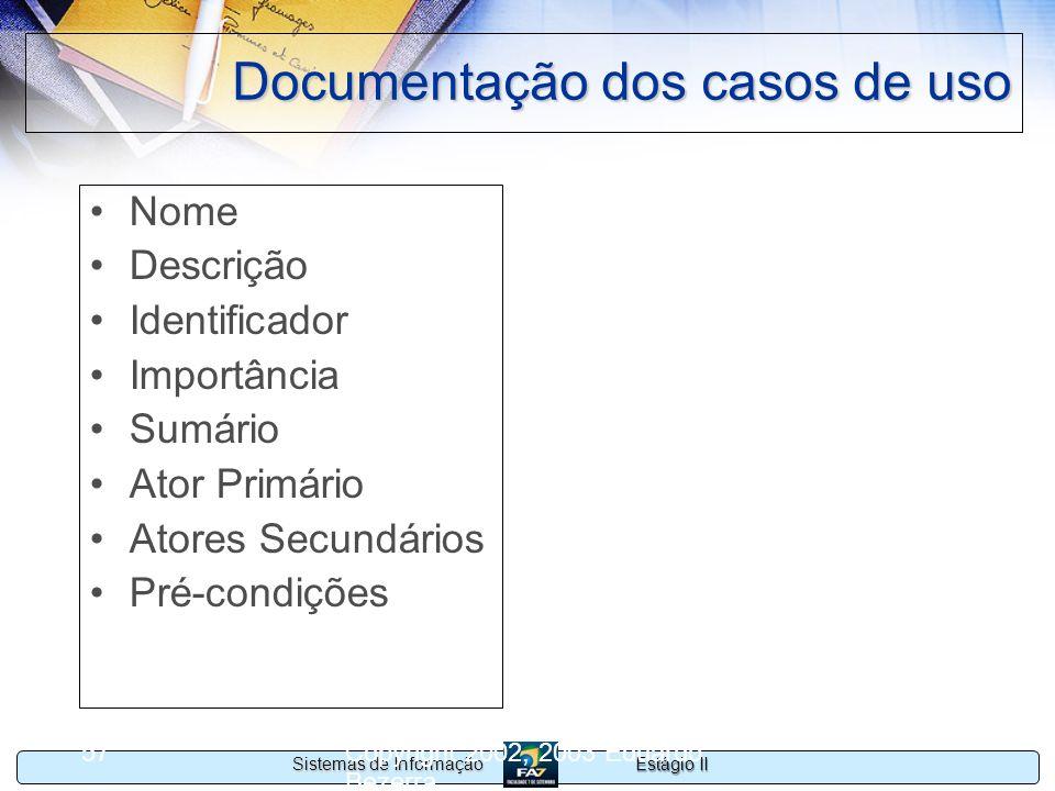 Estágio II Sistemas de Informação Copyright 2002, 2003 Eduardo Bezerra 57 Documentação dos casos de uso Nome Descrição Identificador Importância Sumár