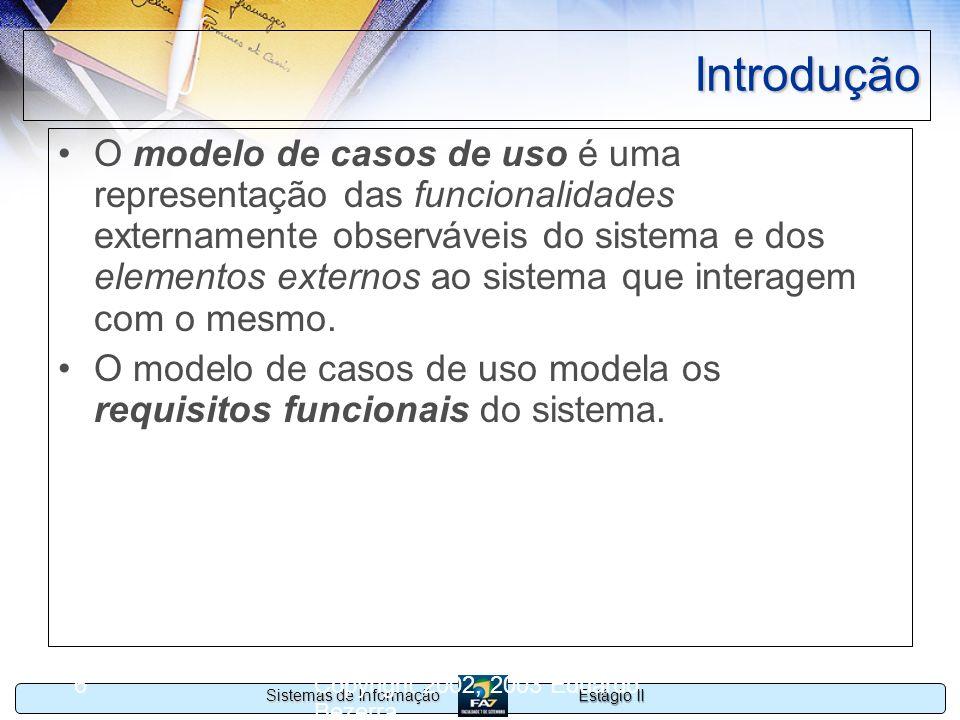 Estágio II Sistemas de Informação Copyright 2002, 2003 Eduardo Bezerra 27 Relacionamento de comunicação Este caso de uso comum: –evita a descrição de uma mesma seqüência de interações mais de uma vez e –torna a descrição dos casos de uso mais simples.