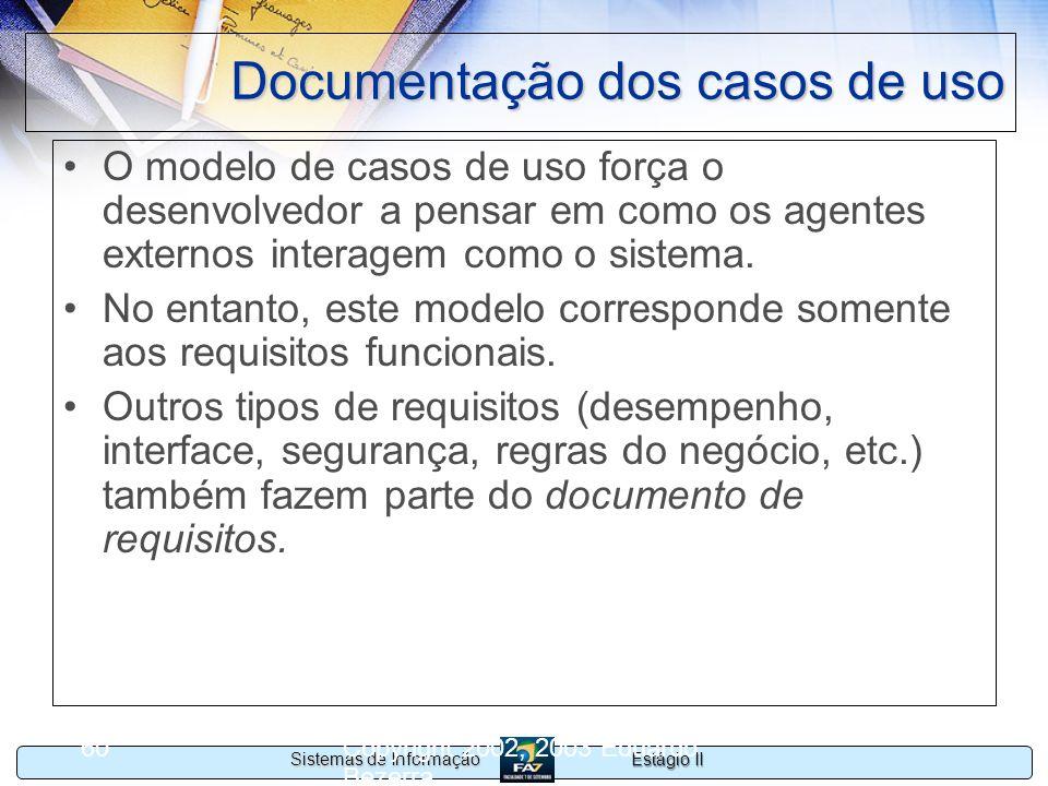 Estágio II Sistemas de Informação Copyright 2002, 2003 Eduardo Bezerra 60 Documentação dos casos de uso O modelo de casos de uso força o desenvolvedor
