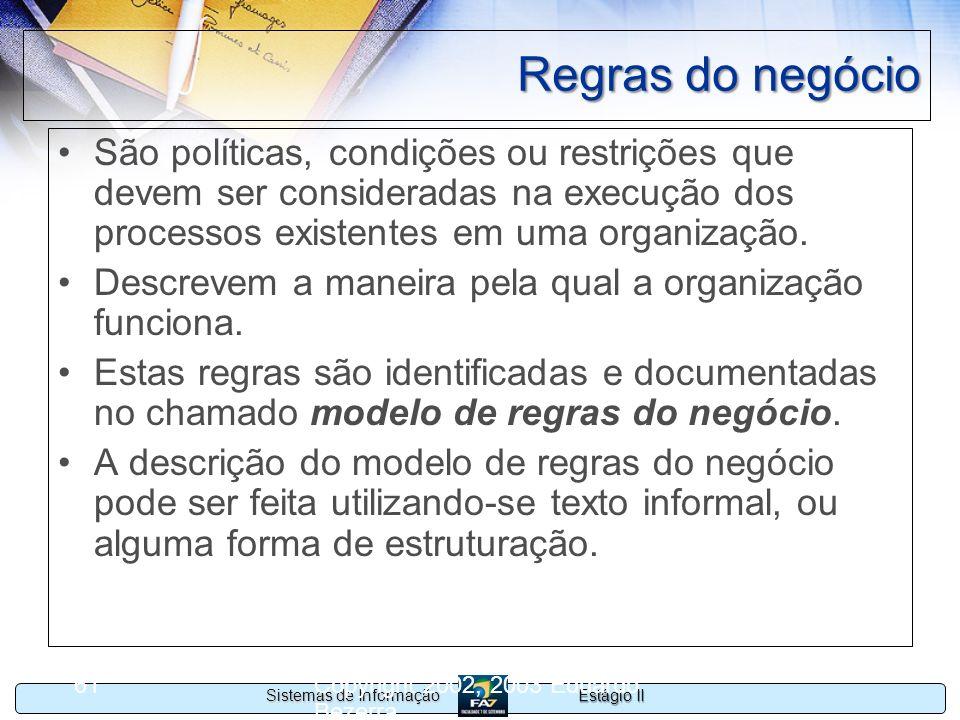 Estágio II Sistemas de Informação Copyright 2002, 2003 Eduardo Bezerra 61 Regras do negócio São políticas, condições ou restrições que devem ser consi