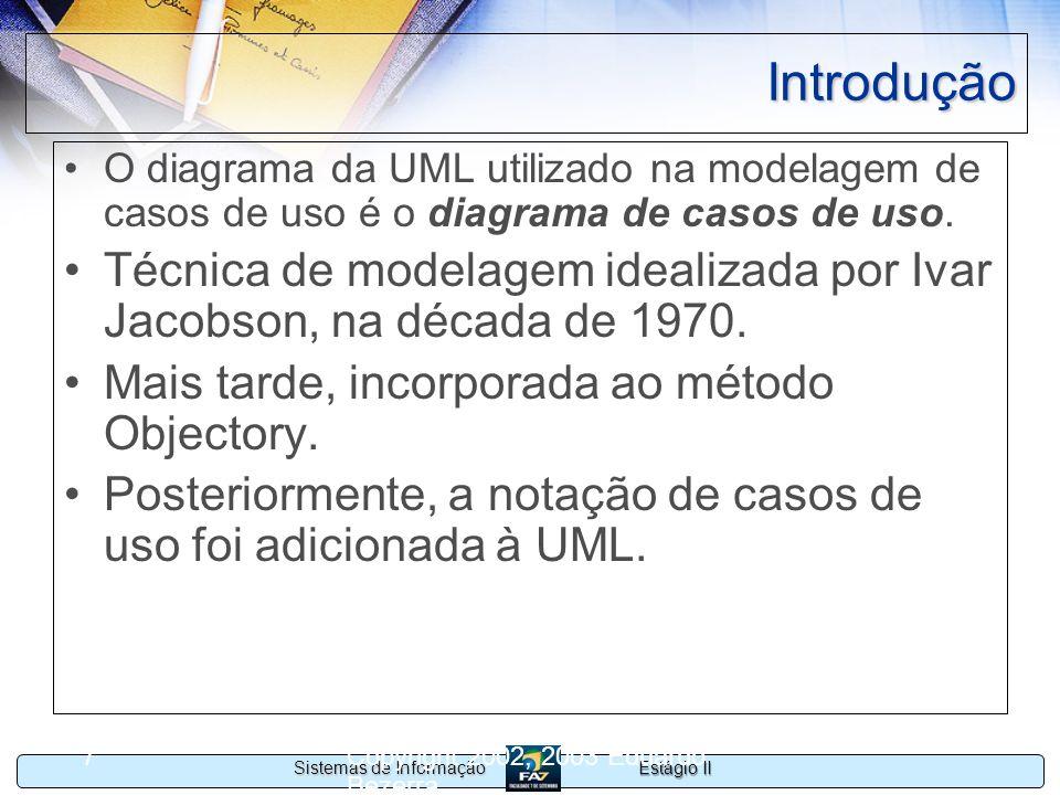Estágio II Sistemas de Informação Copyright 2002, 2003 Eduardo Bezerra 48 Identificação de atores Perguntas úteis: –Que órgãos, empresas ou pessoas irão utilizar o sistema.
