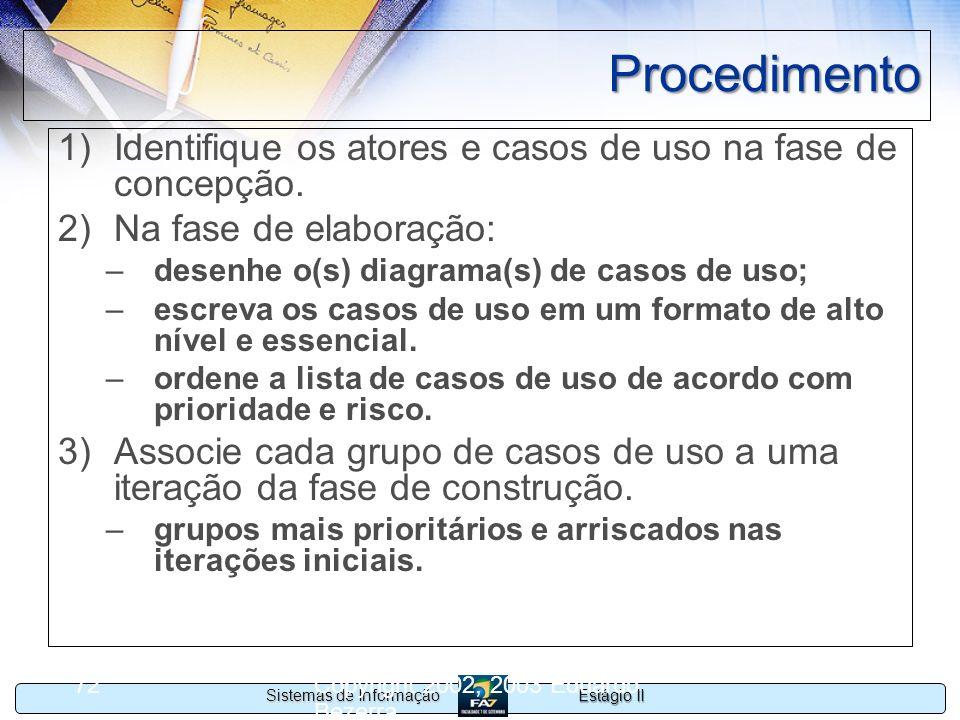 Estágio II Sistemas de Informação Copyright 2002, 2003 Eduardo Bezerra 72 Procedimento 1)Identifique os atores e casos de uso na fase de concepção. 2)