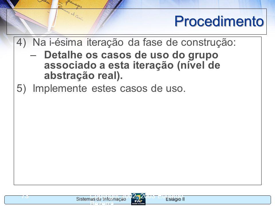 Estágio II Sistemas de Informação Copyright 2002, 2003 Eduardo Bezerra 73 Procedimento 4)Na i-ésima iteração da fase de construção: –Detalhe os casos