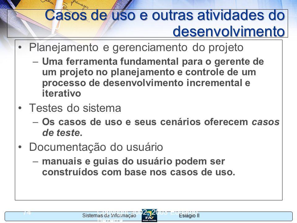 Estágio II Sistemas de Informação Copyright 2002, 2003 Eduardo Bezerra 74 Casos de uso e outras atividades do desenvolvimento Planejamento e gerenciam
