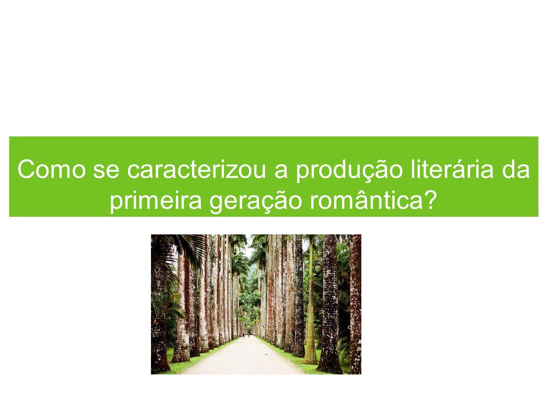 Como se caracterizou a produção literária da primeira geração romântica?