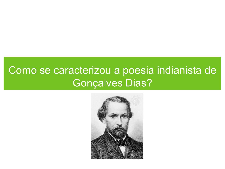 Como se caracterizou a poesia indianista de Gonçalves Dias?