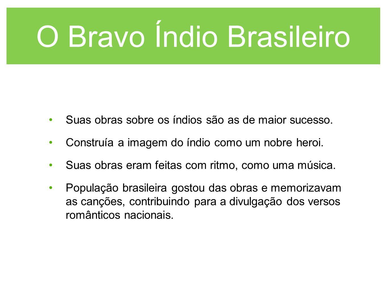 O Bravo Índio Brasileiro Suas obras sobre os índios são as de maior sucesso. Construía a imagem do índio como um nobre heroi. Suas obras eram feitas c