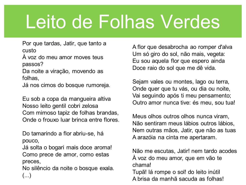 Leito de Folhas Verdes Por que tardas, Jatir, que tanto a custo À voz do meu amor moves teus passos? Da noite a viração, movendo as folhas, Já nos cim