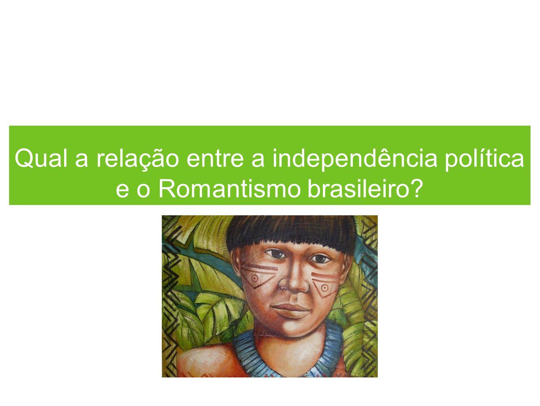 Qual a relação entre a independência política e o Romantismo brasileiro?