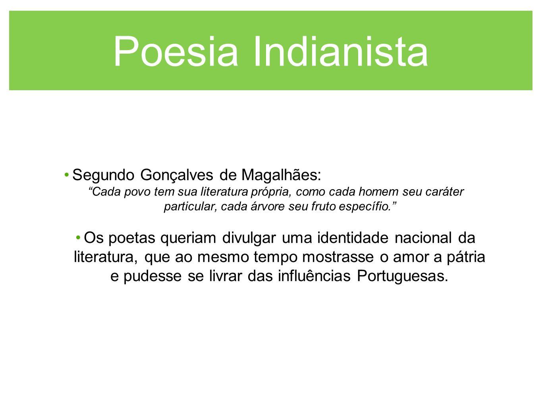 Poesia Indianista Segundo Gonçalves de Magalhães: Cada povo tem sua literatura própria, como cada homem seu caráter particular, cada árvore seu fruto