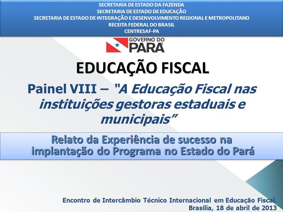 EDUCAÇÃO FISCAL Relato da Experiência de sucesso na implantação do Programa no Estado do Pará implantação do Programa no Estado do Pará Relato da Expe
