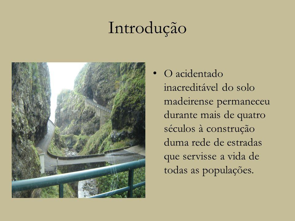 Introdução O acidentado inacreditável do solo madeirense permaneceu durante mais de quatro séculos à construção duma rede de estradas que servisse a v