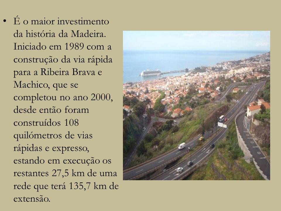 É o maior investimento da história da Madeira. Iniciado em 1989 com a construção da via rápida para a Ribeira Brava e Machico, que se completou no ano