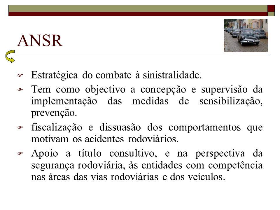 ANSR Estratégica do combate à sinistralidade. Tem como objectivo a concepção e supervisão da implementação das medidas de sensibilização, prevenção. f