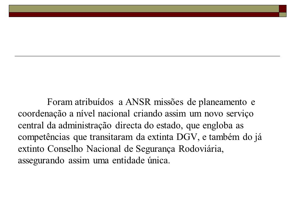 Foram atribuídos a ANSR missões de planeamento e coordenação a nível nacional criando assim um novo serviço central da administração directa do estado