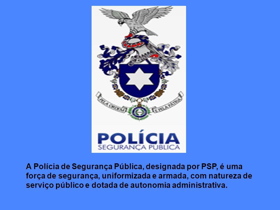 A Polícia de Segurança Pública, designada por PSP, é uma força de segurança, uniformizada e armada, com natureza de serviço público e dotada de autono