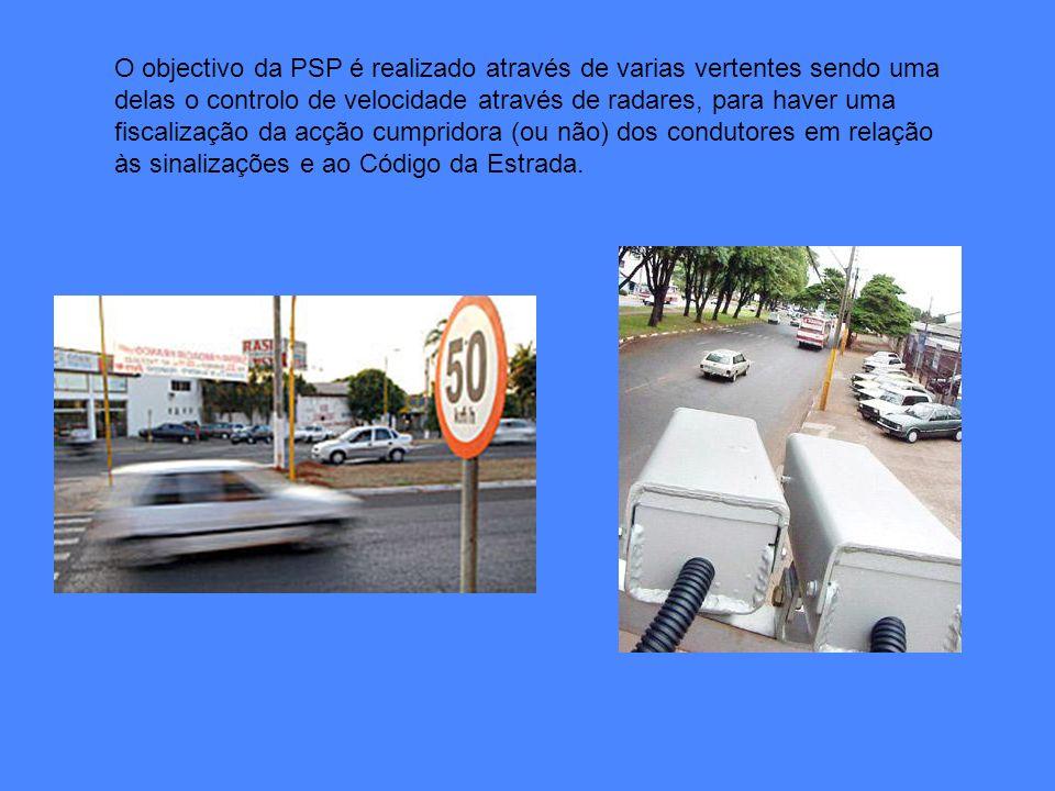 O objectivo da PSP é realizado através de varias vertentes sendo uma delas o controlo de velocidade através de radares, para haver uma fiscalização da
