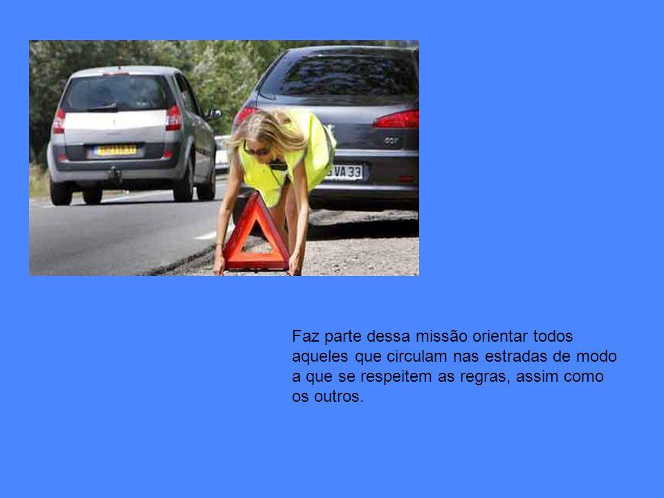 Faz parte dessa missão orientar todos aqueles que circulam nas estradas de modo a que se respeitem as regras, assim como os outros.