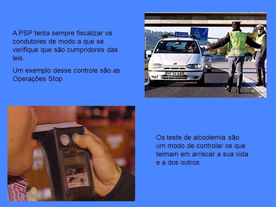 A PSP tenta sempre fiscalizar os condutores de modo a que se verifique que são cumpridores das leis. Um exemplo desse controle são as Operações Stop O