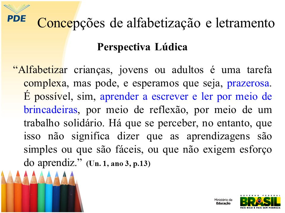 Concepções de alfabetização e letramento Perspectiva Lúdica Alfabetizar crianças, jovens ou adultos é uma tarefa complexa, mas pode, e esperamos que s