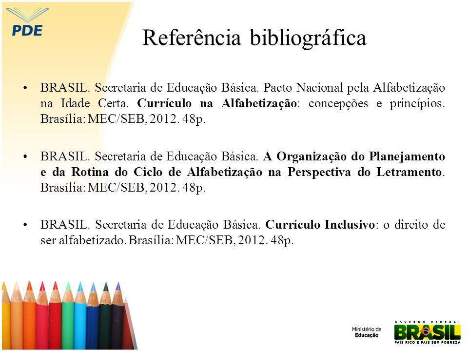 Referência bibliográfica BRASIL. Secretaria de Educação Básica. Pacto Nacional pela Alfabetização na Idade Certa. Currículo na Alfabetização: concepçõ