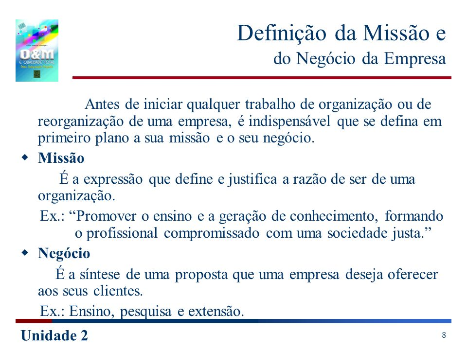 Unidade 2 8 Definição da Missão e do Negócio da Empresa Antes de iniciar qualquer trabalho de organização ou de reorganização de uma empresa, é indisp