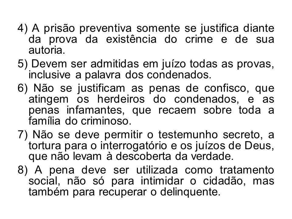 4) A prisão preventiva somente se justifica diante da prova da existência do crime e de sua autoria. 5) Devem ser admitidas em juízo todas as provas,