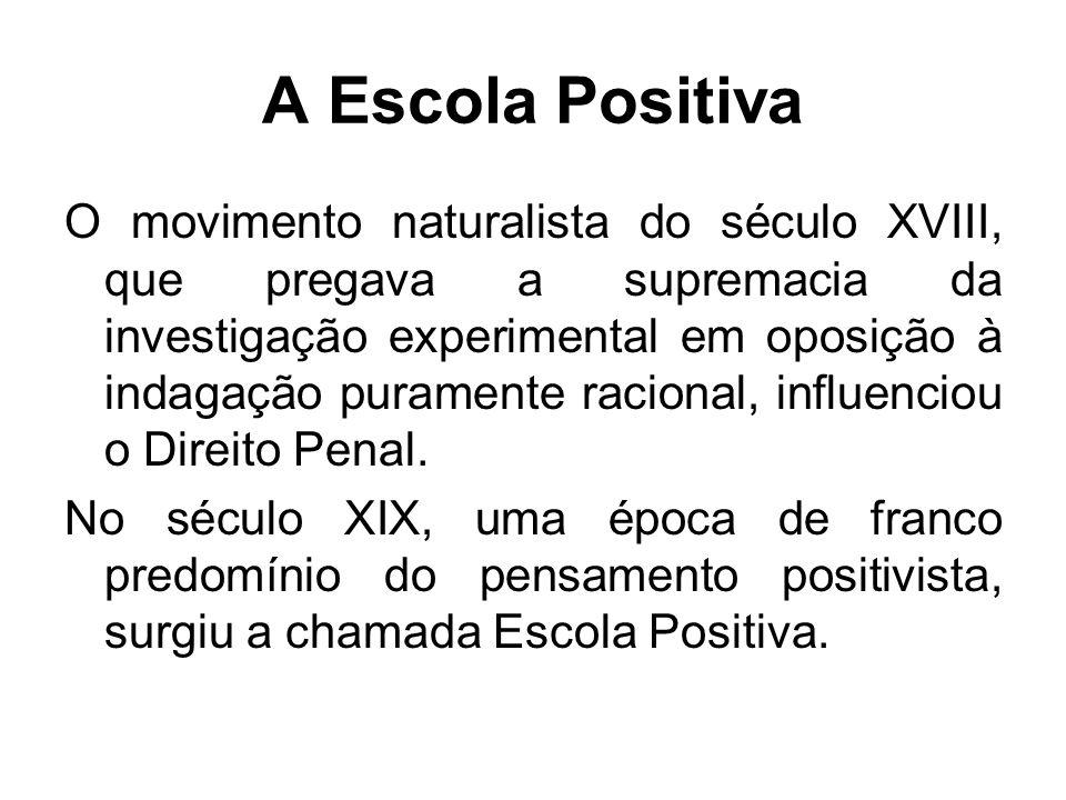 A Escola Positiva O movimento naturalista do século XVIII, que pregava a supremacia da investigação experimental em oposição à indagação puramente rac