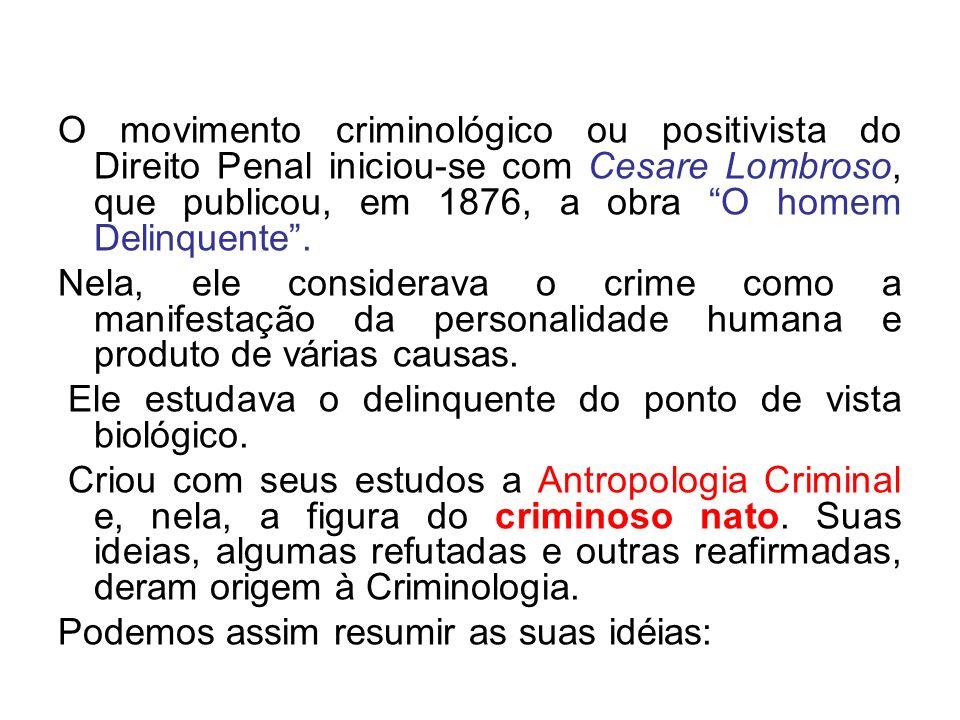 O movimento criminológico ou positivista do Direito Penal iniciou-se com Cesare Lombroso, que publicou, em 1876, a obra O homem Delinquente. Nela, ele