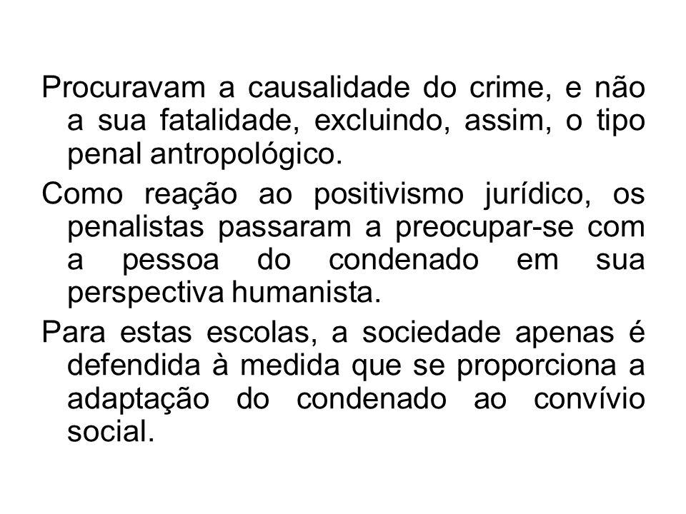 Procuravam a causalidade do crime, e não a sua fatalidade, excluindo, assim, o tipo penal antropológico. Como reação ao positivismo jurídico, os penal