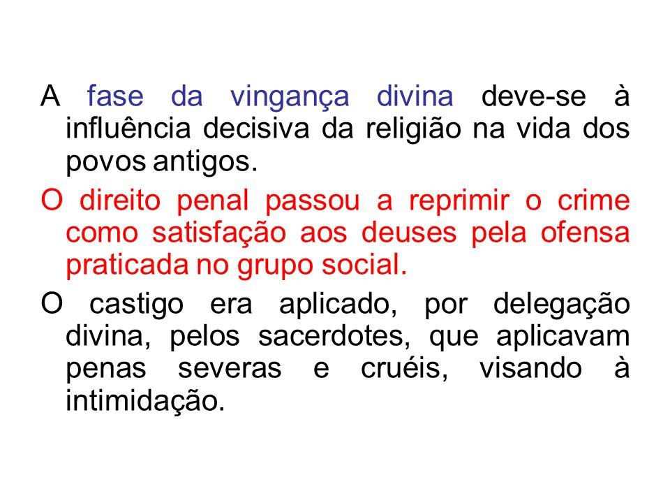 A fase da vingança divina deve-se à influência decisiva da religião na vida dos povos antigos. O direito penal passou a reprimir o crime como satisfaç