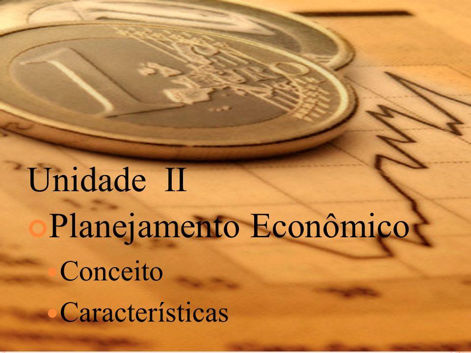 Unidade II Planejamento Econômico Conceito Características