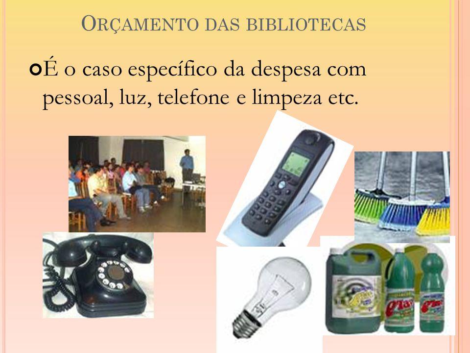 O RÇAMENTO DAS BIBLIOTECAS É o caso específico da despesa com pessoal, luz, telefone e limpeza etc.