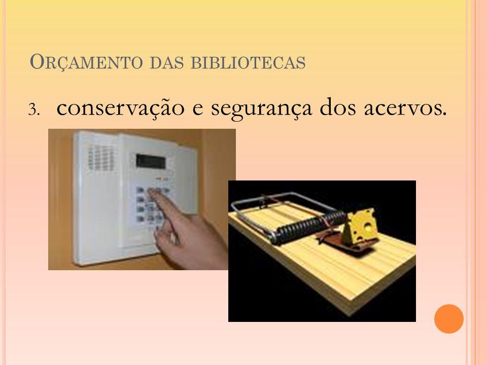 O RÇAMENTO DAS BIBLIOTECAS 3. conservação e segurança dos acervos.