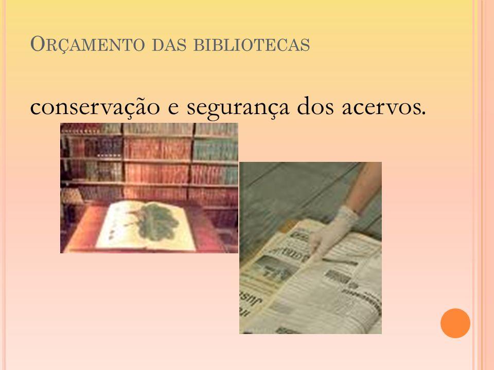 O RÇAMENTO DAS BIBLIOTECAS conservação e segurança dos acervos.