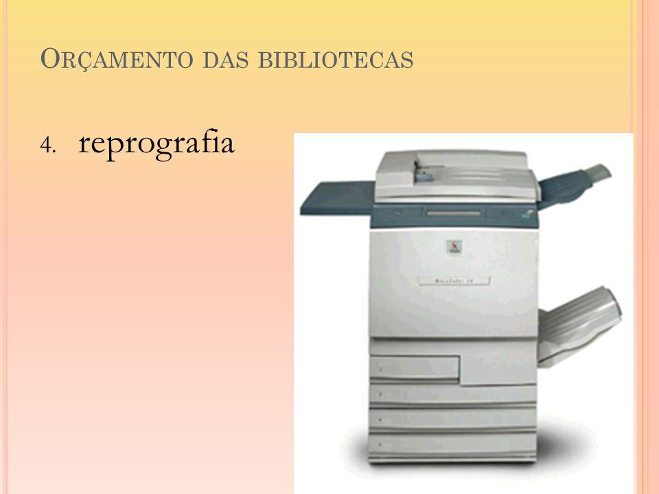O RÇAMENTO DAS BIBLIOTECAS 4. reprografia