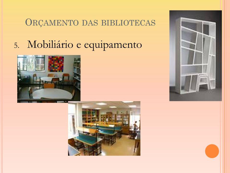 O RÇAMENTO DAS BIBLIOTECAS 5. Mobiliário e equipamento