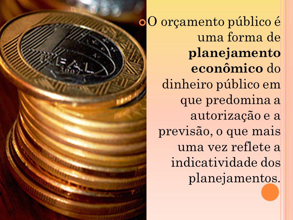 O orçamento público é uma forma de planejamento econômico do dinheiro público em que predomina a autorização e a previsão, o que mais uma vez reflete