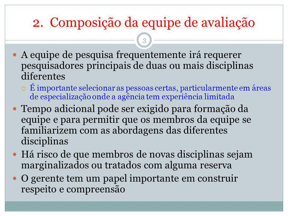 2. Composição da equipe de avaliação 3 A equipe de pesquisa frequentemente irá requerer pesquisadores principais de duas ou mais disciplinas diferente