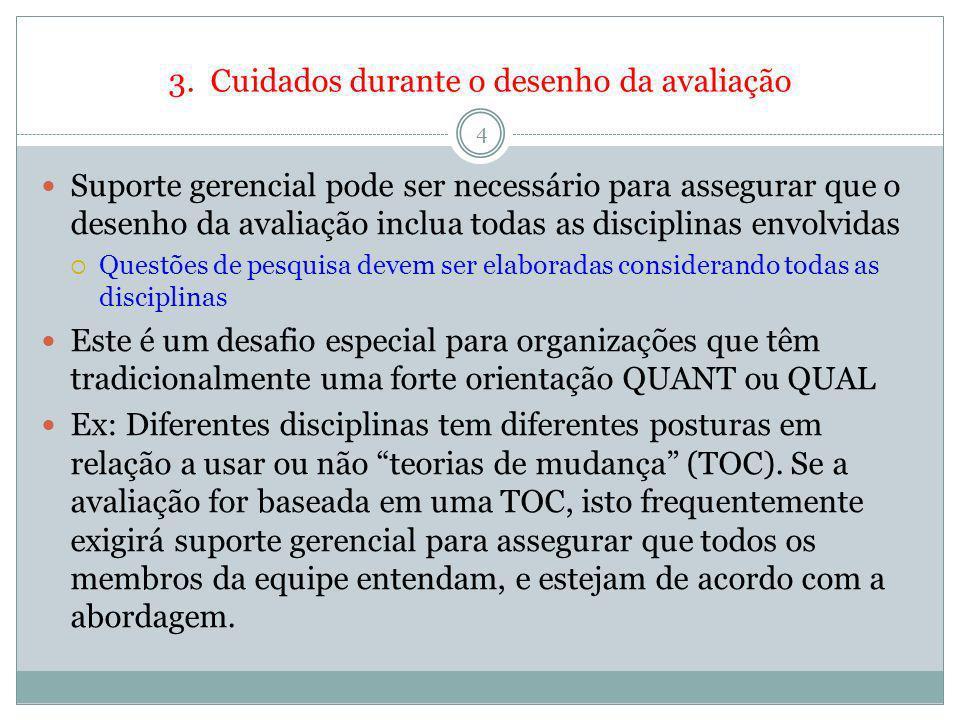 3. Cuidados durante o desenho da avaliação 4 Suporte gerencial pode ser necessário para assegurar que o desenho da avaliação inclua todas as disciplin